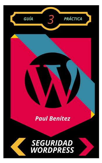 Guía Práctica Seguridad en WordPress. Blinda tu plataforma digital
