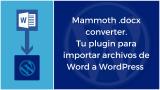 Mammoth docx converter herramienta para importar archivos de Word a WordPress