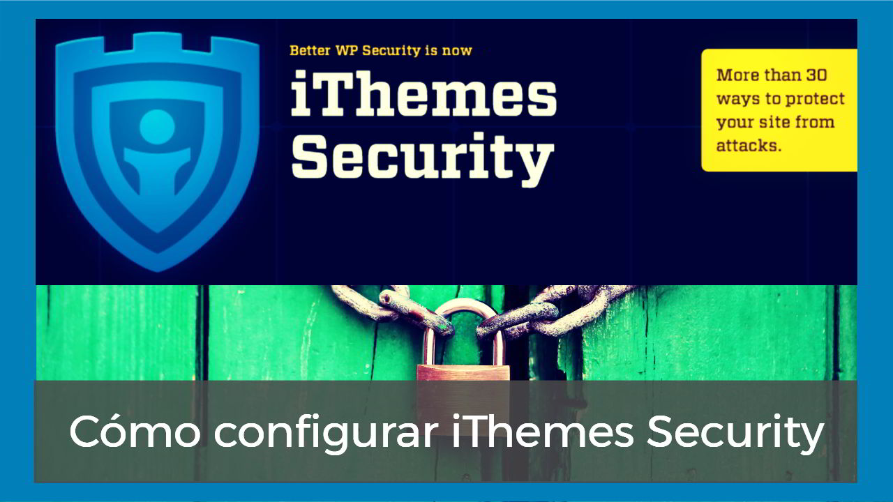 Te explico como configurar el plugin de seguridad iThemes Security. El tutorial que buscas para proteger tu WordPress.