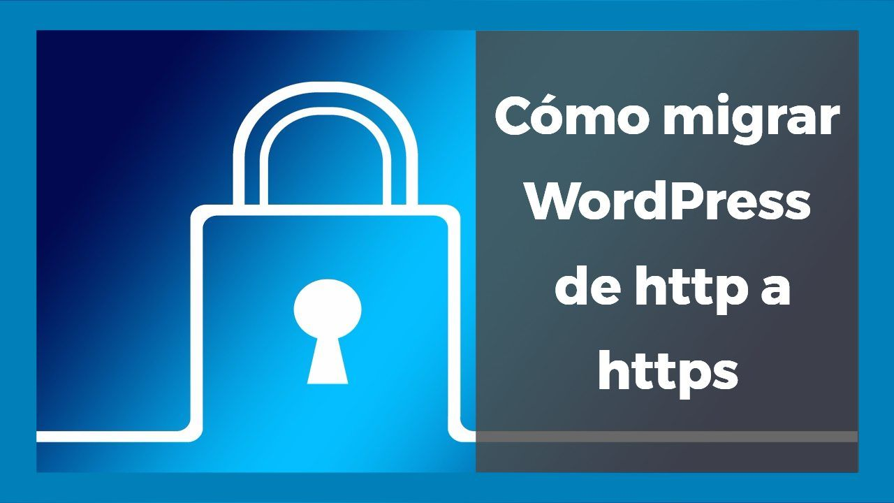 Cómo migrar tu WordPress de http a https sin plugins