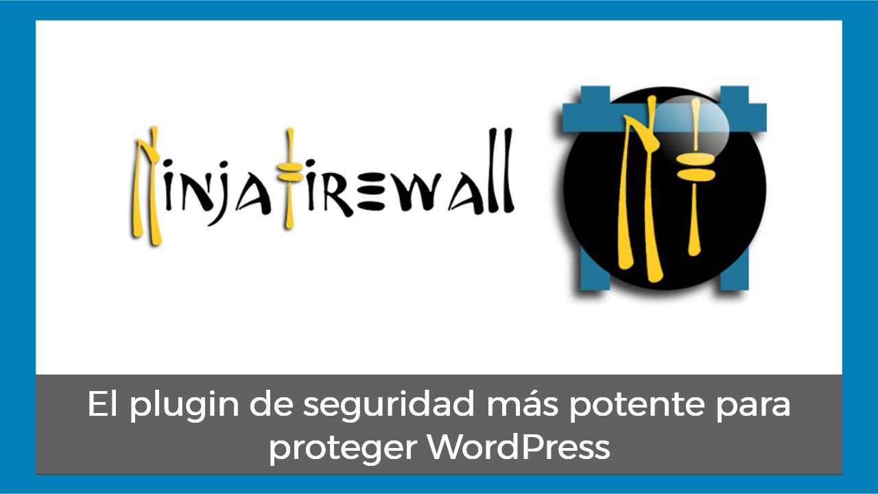 NinjaFirewall, el plugin de seguridad más potente para WordPress