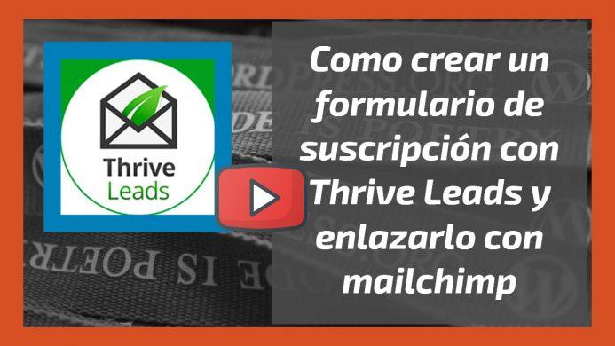 Vídeo. Como crear un formulario de suscripción con Thrive Leads y enlazarlo con Mailchimp