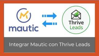 Crea un formulario de suscripción con Mautic e integralo con Thrive Leads