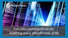 Estudio comparativo de hosting para WordPress 2018