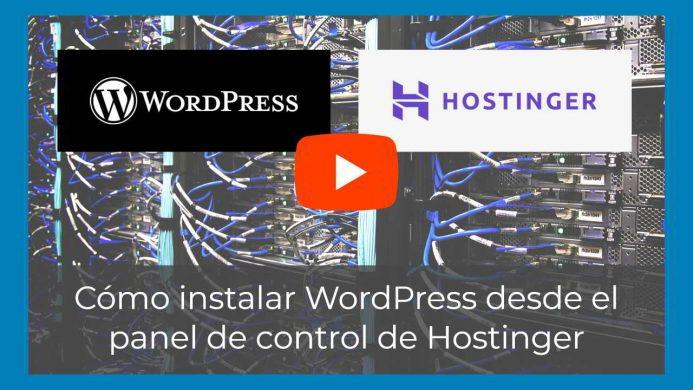 Vídeo - Cómo instalar WordPress desde el panel de control de Hostinger, tu hosting para WordPress barato