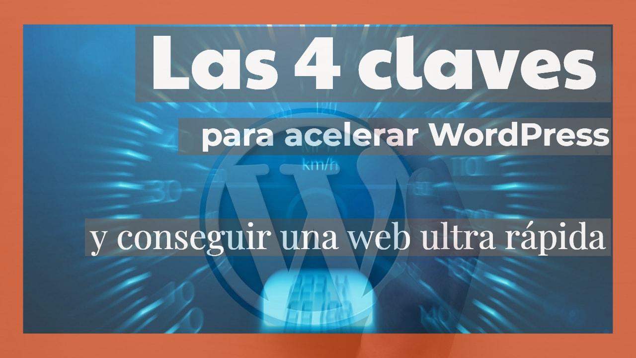 Las 4 claves para acelerar WordPress y conseguir un web ultra rápida