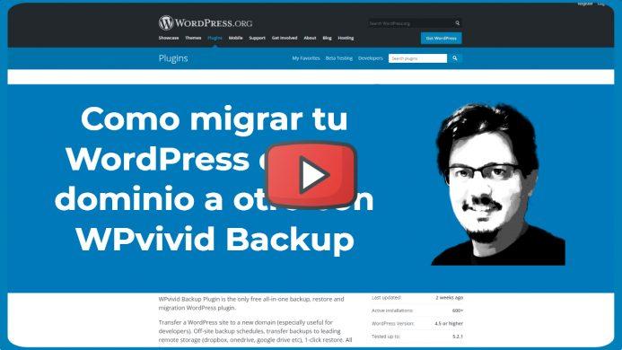 Video. Como migrar WordPress de un dominio a otro con WPvivid Backup